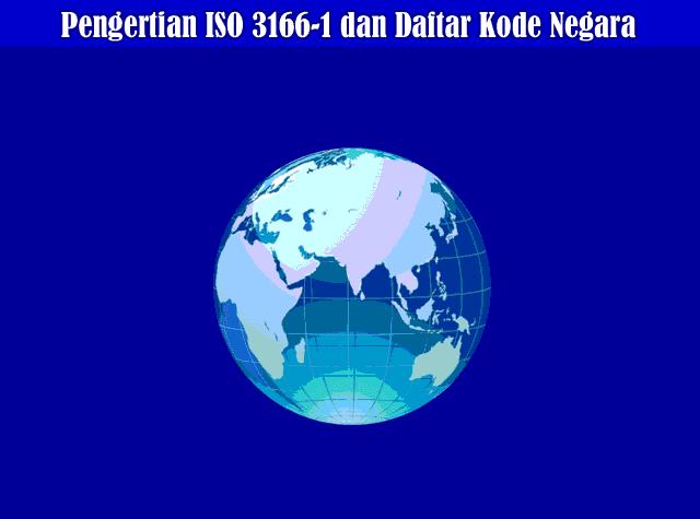 Pengertian ISO 3166-1 dan Daftar Kode Negara Diseluruh Dunia