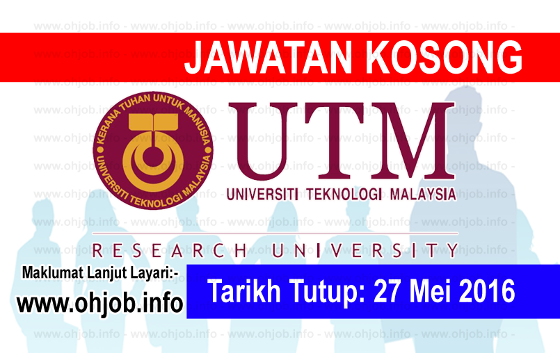 Jawatan Kosong Kerja Kosong Universiti Teknologi Malaysia (UTM) logo www.ohjob.info mei 2016