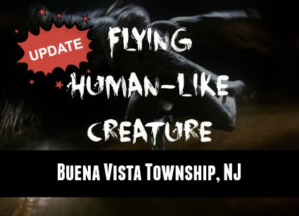 New Update: Flying Human-Like Creature - Buena Vista Township, NJ