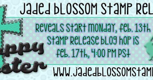 Jaded Blossom February Stamp Release!!! Day # 1 :)