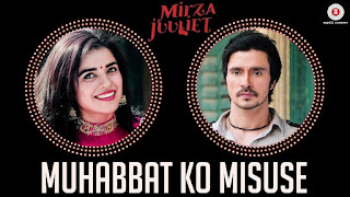 Muhabbat Ko Misuse – Exclusive Video song from movie Mirza Juuliet HD Video Watch Online