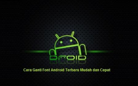 Cara Ganti Font Android Terbaru Mudah dan Cepat Tanpa Root