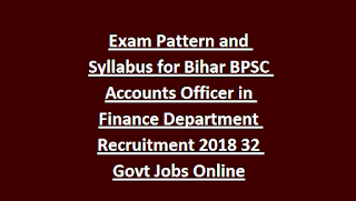 Exam Pattern and Syllabus for Bihar BPSC Accounts Officer in Finance Department Recruitment 2018 32 Govt Jobs Online