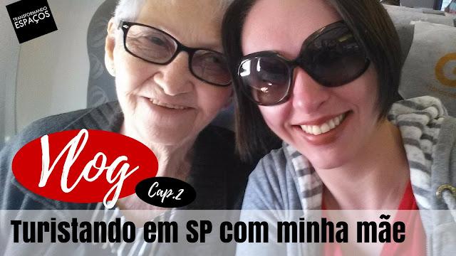 VLOG: Turistando em SP com minha mãe!