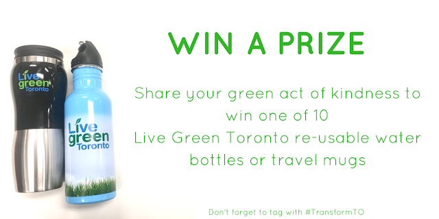 Share your green act of kindness to win one of 10 Live Green Toronto re-usable water bottles or travel mugs. Don't forget to tag with #TransformTO.