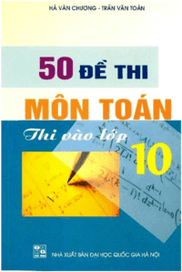 50 đề thi môn toán thi vào lớp 10 - Hà Văn Chương