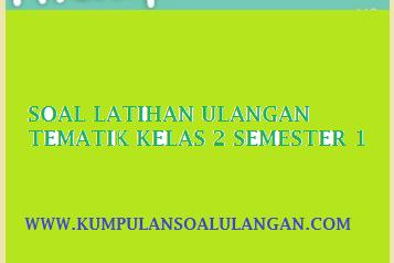 Soal Latihan UTS Tematik Kelas 2 Tema 1 Hidup Rukun Semester 1/ Ganjil