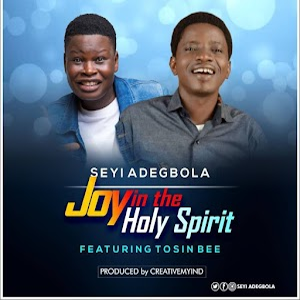 Download + Lyrics: Joy in the Holy Spirit by Seyi Adegbola Ft. Tosin Bee