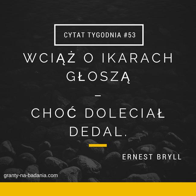 Wciąż o Ikarach głoszą - choć doleciał Dedal - Ernest Bryll