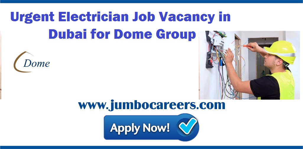 Urgent Electrician Jobs in Dubai for Dome Group with Free