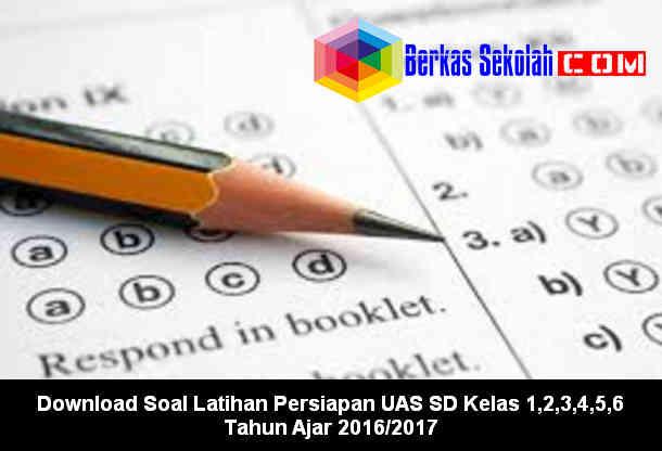 Download Contoh Soal Latihan Persiapan UAS SD Kelas 1,2,3,4,5,6 Tahun Ajar 2016/2017