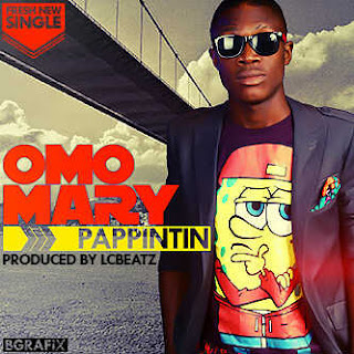 New Song : Pappintin [@pappintin] – OMO MARY