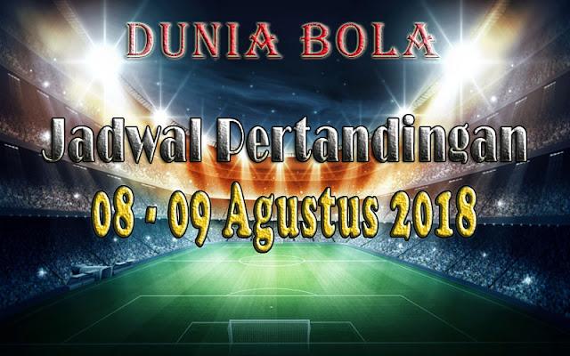 Jadwal Pertandingan Sepak Bola Tanggal 08 - 09 Agustus 2018