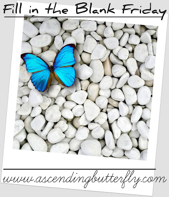 Fill in the Blank Friday on Ascending Butterfly Blog, self care, writing prompt, blog challenge