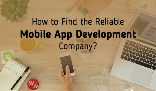 How to Find a Reliable Outsourcing Mobile App Development Company?