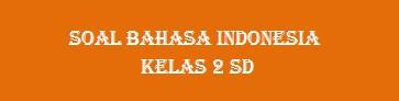 Soal Bahasa Indonesia Kelas 2 SD Tema 3 Lingkungan Sekitar
