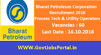 Bharat Petroleum Corporation Recruitment 2016 for 60 Process Technician & Utility Operators Apply Online Here