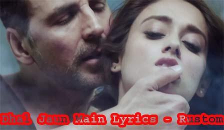 Dhal Jaun Main Lyrics - Rustom | Akshay Kumar & Ileana D'cruz
