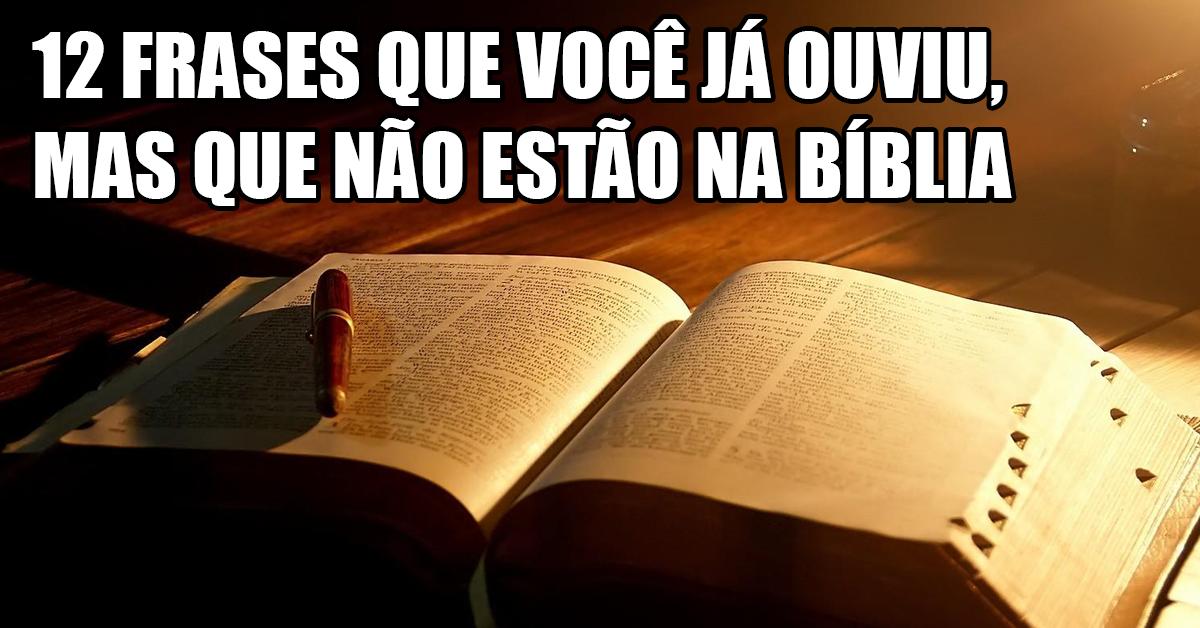 Pregando A Verdade Doze Citações De Frases Que Não Estão Na Bíblia