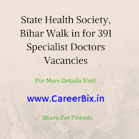 State Health Society, Bihar Walk in for 391 Specialist Doctors Vacancies