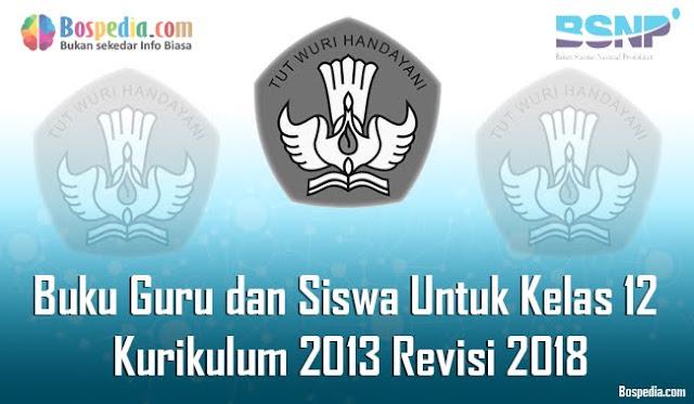 Buku Guru dan Siswa Untuk Kelas 12 Kurikulum 2013 Revisi 2018