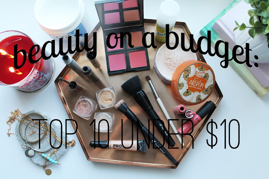 Beauty On A Budget: Top 10 Under $10