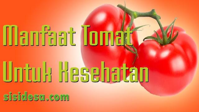 Manfaat Kesehatan Dari Buah Tomat