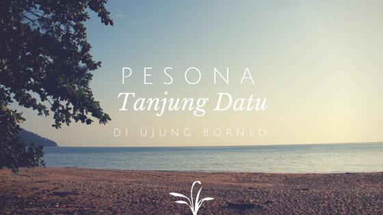 Pesona Tanjung Datu di Ujung Borneo