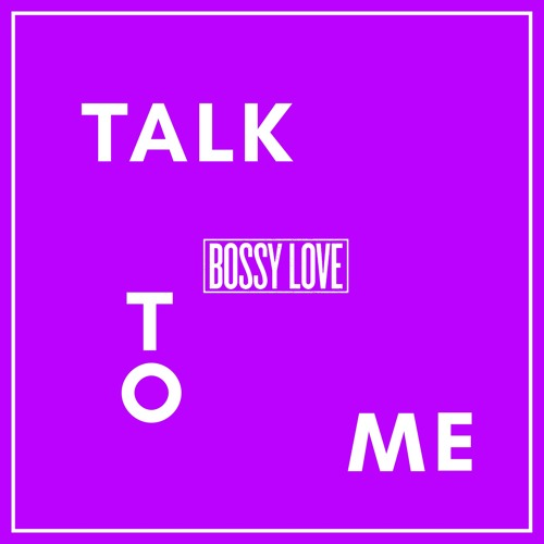 Bossy Love are back with 'Talk To Me'