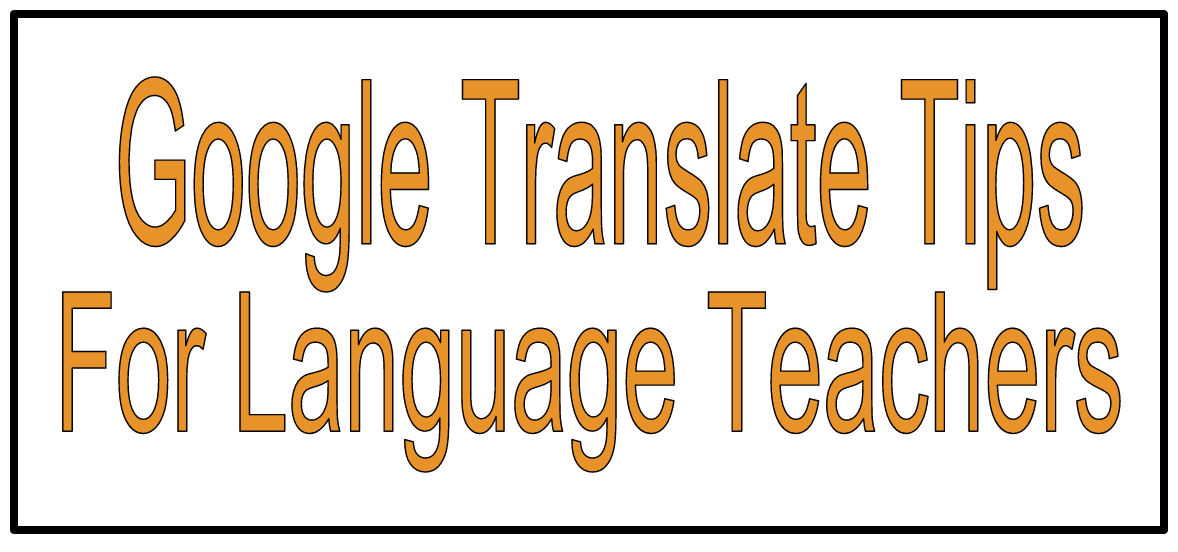6 Excellent Google Translate Features Every (Language) Teacher