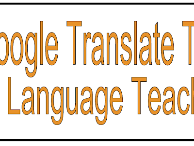 6 Excellent Google Translate Features Every (Language) Teacher Should Know about