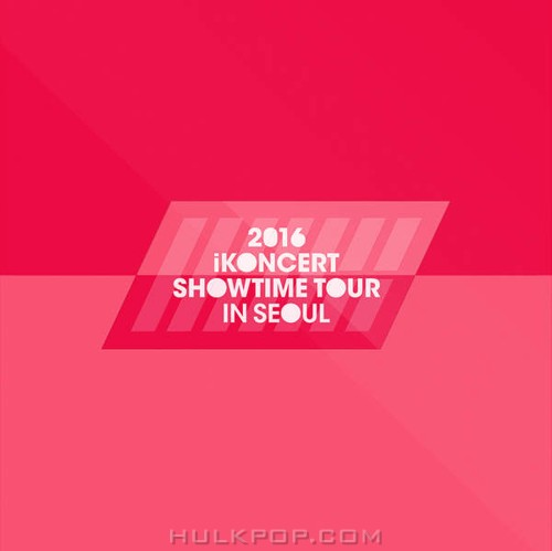 iKON – 2016 iKONCERT SHOWTIME TOUR in SEOUL CD (ITUNES PLUS AAC M4A)