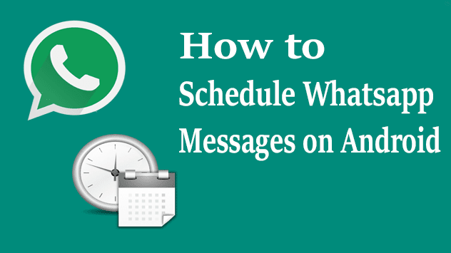 Whatsapp Trick-How To Schedule Whatsapp Messages On Android