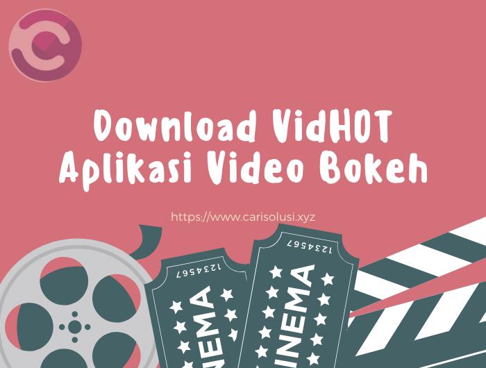 Download VidHOT Aplikasi Video Bokeh Menarik viral