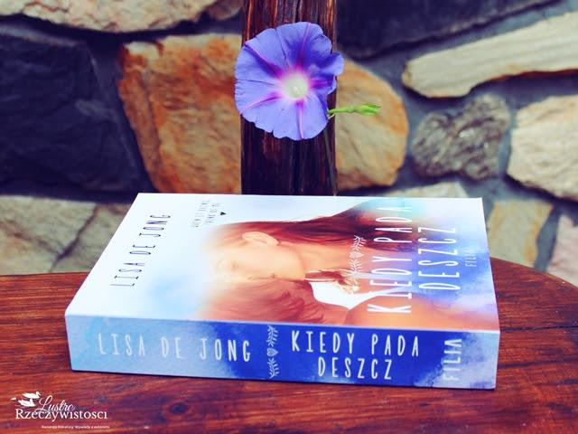 Kiedy pada deszcz – Lisa De Jong. A gdy zabraknie już łez...