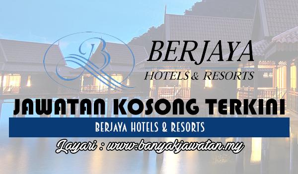 Jawatan Kosong 2017 di Berjaya Hotels & Resorts www.banyakjawatan.my