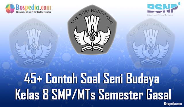 45+ Contoh Soal Seni Budaya Kelas 8 SMP/MTs Semester Gasal Terbaru