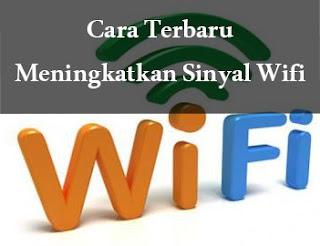 Cara Terbaru Meningkatkan Sinyal Wifi