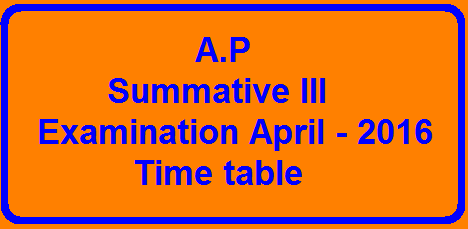 A.P Summative III Examination April - 2016 Time table| Time table Summative III Examination April - 20162016/03/ap-summative-iii-examination-april-2016-time-table.html