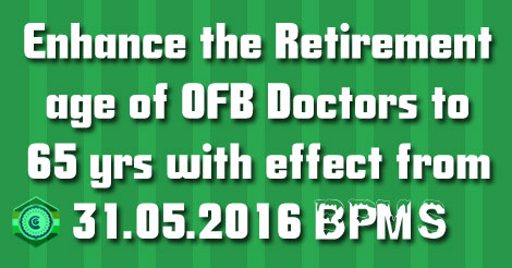 retirement age of OFB Doctors to 65 yrs