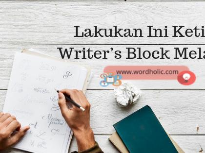 Lakukan Ini Ketika Writer's Block Melanda