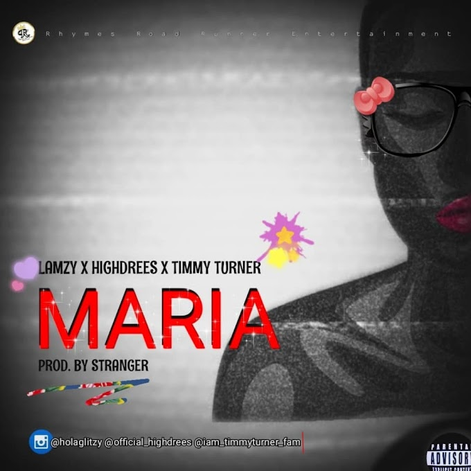 DOWNLOAD MP3: Lamzy Ft HighDrees & Timmy Turner - Maria (Prod. By Stranger)
