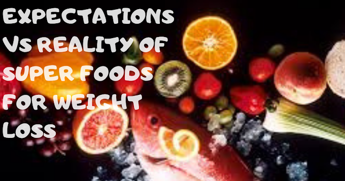 Expectations vs Reality of super-foods for weight loss