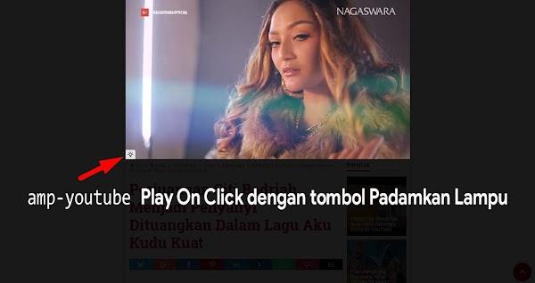 amp-youtube Play On Click dengan tombol Padamkan Lampu