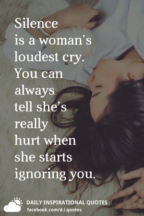 Silence Is A Womans Loudest Cry You Can Always Tell Shes Really