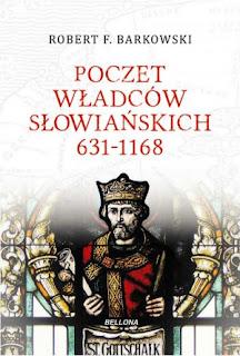 Poczet władców słowiańskich 631-1168 - Robert F. Barkowski