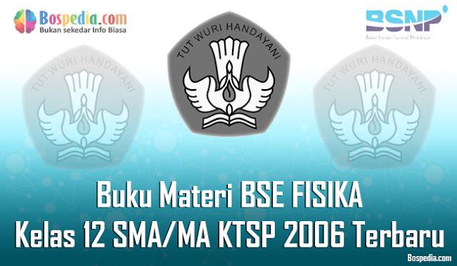 Hai sahabat bospedia dimana saja berapad Lengkap - Buku Materi BSE FISIKA Kelas 12 SMA/MA KTSP 2006 Terbaru