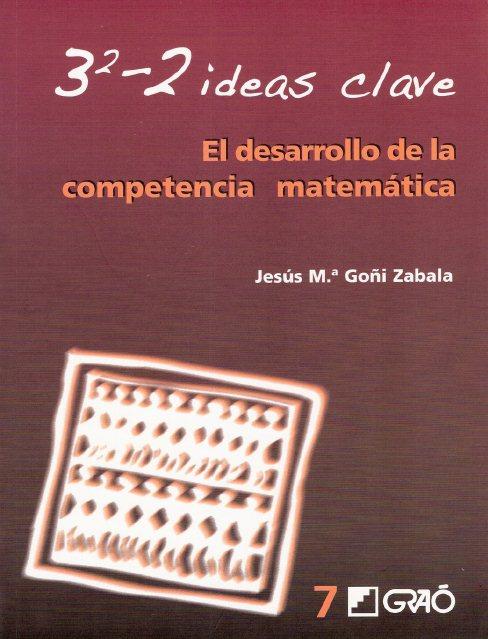 32-2 ideas clave El desarrollo de la competencia matemática – Jesús M. Goñi Zabala