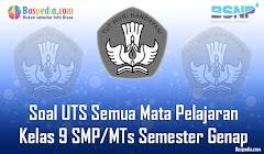 Lengkap - Kumpulan Soal UTS Semua Mata Pelajaran Kelas 9 SMP/MTs Semester Genap Terbaru