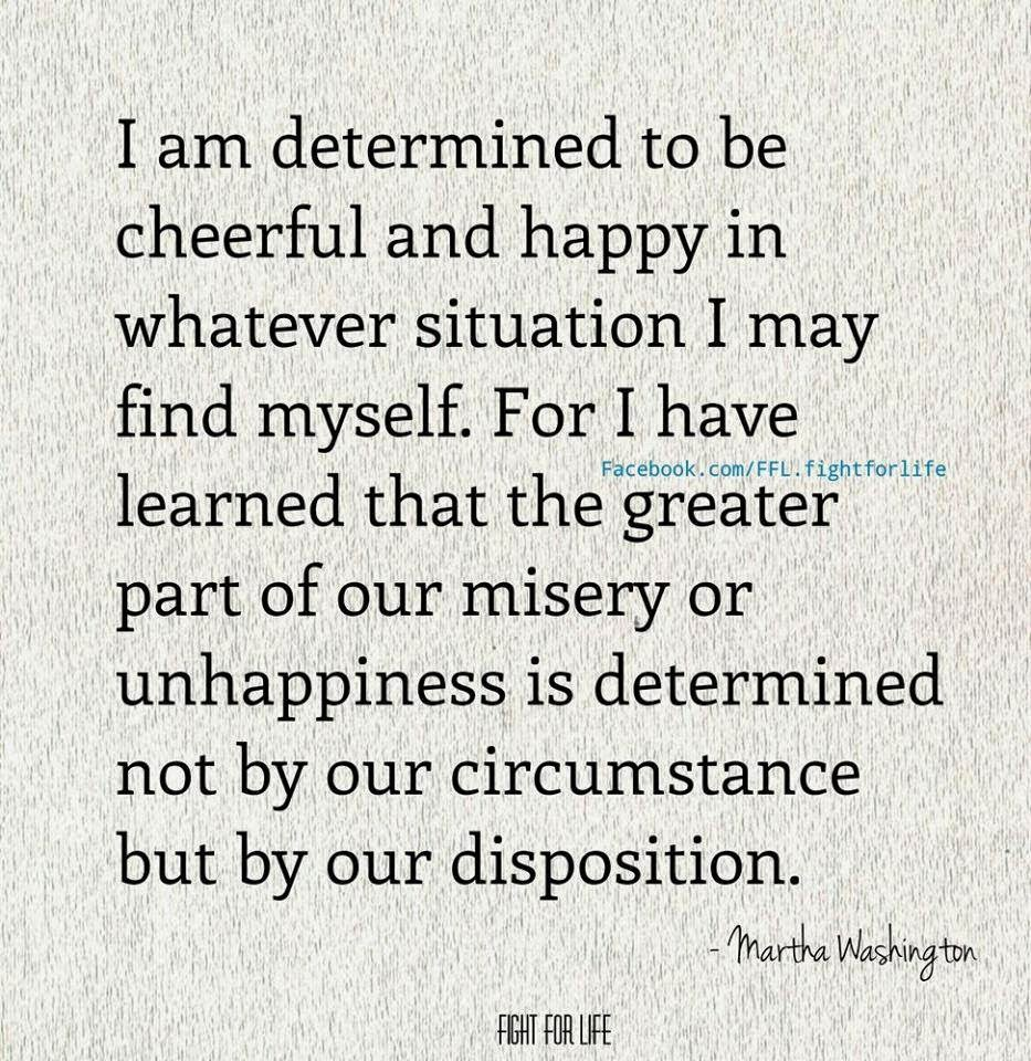 I Am Determined To Be Cheerful And Happy In Whatever Situation I May